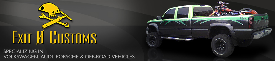 Exit 0 Customs - Specializing in Volkswagen, Audi, Porsche and Off-Road Vehicles